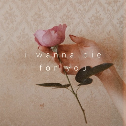 i wanna die for you