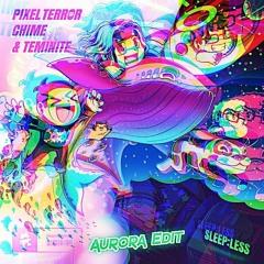 Pixel Terror X Chime X Teminite - Sleepless (Aurora Edit)