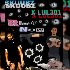 "SKUUBZ FT LUL301 ""RIGHT NOW"""