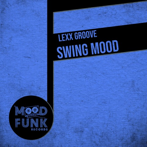 Lexx Groove - SWING MOOD // MFR262