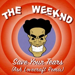 The Weeknd - Save Your Tears(Ash Lovecraft Remix)