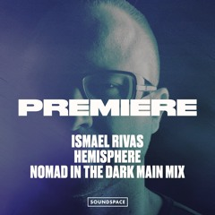 Premiere: Ismael Rivas - Hemisphere (Nomad In The Dark Main Mix) [Cenital Music]