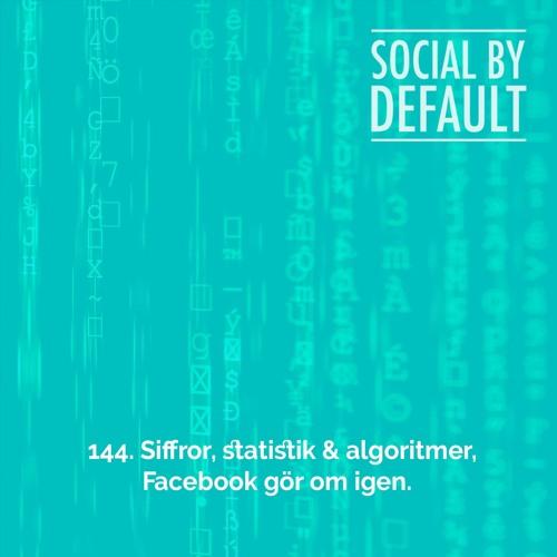 144. Siffror, statistik och algoritmer, Facebook gör om igen.