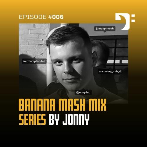 Banana Mash #006 — JONNY