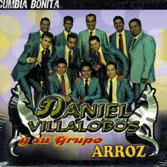 EDICIÓN GRUPERA: DANIEL VILLALOBOS Y SU GRUPO ARROZ