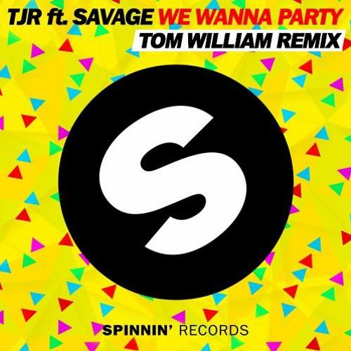 TJR ft. Savage - We Wanna Party (Tom William Remix)
