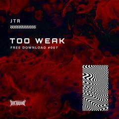 JTR - Too Weak (Free Download)