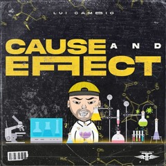 Lui Cambio - Cause & Effect
