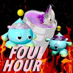 Foulhour Episode 3.0