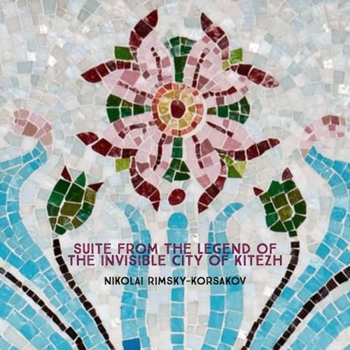 Suite from The Legend of the Invisible City of Kitezh by Nikolai Rimsky-Korsakov