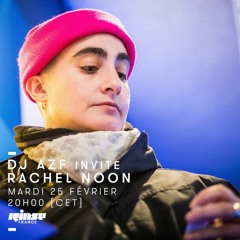 RINSE FRANCE | DJ AZF invite Rachel Noon
