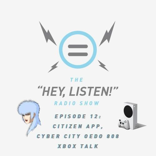The Hey, Listen! Radio Show Episode 12: Citizen App, Cyber City Oedo 808, and Xbox Talk