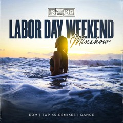 LABOR DAY WEEKEND 2021 MIXSHOW (EDM, TOP 40 REMIXES, DANCE)
