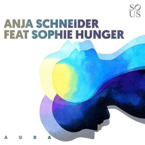 Anja Schneider featuring Sophie Hunger - Aura (Radio Edit)