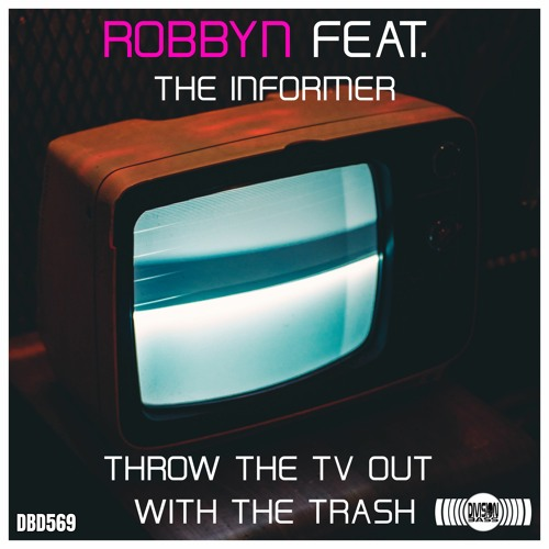 Throw The TV Out With The Trash (Feat The Informer) By Robbyn