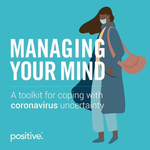 Managing Your Mind: Positive's toolkit for coping with coronavirus uncertainty