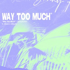 @dxnnyfxntom - Way Too Much (ft. @kill.xavi x @killbunk)