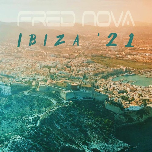 Fred Nova - Ibiza '21