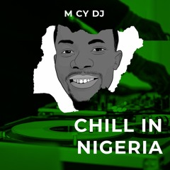 M Cy DJ - Chill In Nigeria
