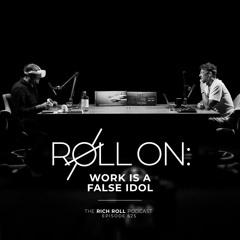 Roll On: Work Is a False Idol