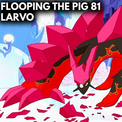 Flooping The Pig - An Adventure Time Podcast - Episode 81: Larvo