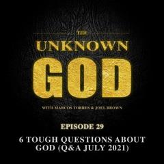 6 Tough Questions About God (Q&A July 2021)