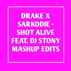 Drake Feat Sarkodie - Shot Alive Ft. Dj Stony Mashup Edits