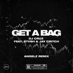 DJ Cruz - Get A Bag (feat. STVSH & Jay Critch) [ANGELZ Remix]
