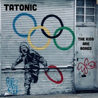 Tatonic - The Kids Are Bored