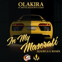 OLAKIRA FT. MOTTO, BLACKBOY, & EZRA - In My Maserati (DJ KAYLA G REMIX) - FYAH SQUAD Sound