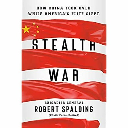 [FREE] [DOWNLOAD] [READ] Stealth War: How China Took Over While America's Elite Slept [EBOOK PDF]