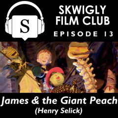Skwigly Film Club 13 - James and the Giant Peach