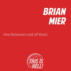 1289: How Bolsonaro sold off Brazil / Brian Mier