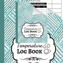 DOWNLOAD [EBOOK] Temperature Log Book: Sheets Regulating / Medical Log Book / Fridge Temperature Con