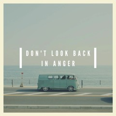 Don't Look Back in Anger (Oasis, Noel Gallagher)