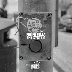 Felipe Fella - The System [Farris Wheel]