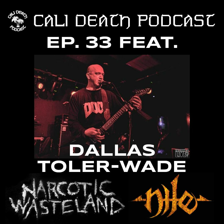 Ep. 33 - Dallas Toler-Wade (Narcotic Wasteland, Nile)