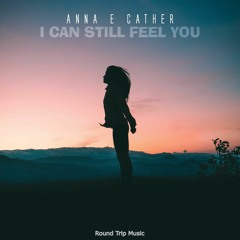 Anna E Cather - I Can Still Feel You