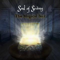 Soul Of Seveny - The Magical Box