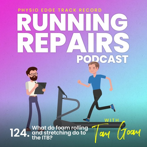 124. What do foam rolling and stretching do to the ITB? Physio Edge Track record..