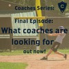 Season 1 Episode 6: What Coaches are looking for