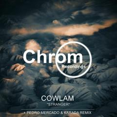 PREMIERE: Cowlam - Stranger (Original Mix) [Chrom Recordings]