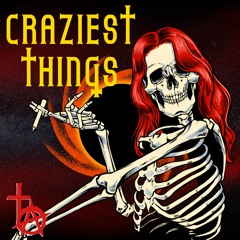 CRAZIEST THINGS