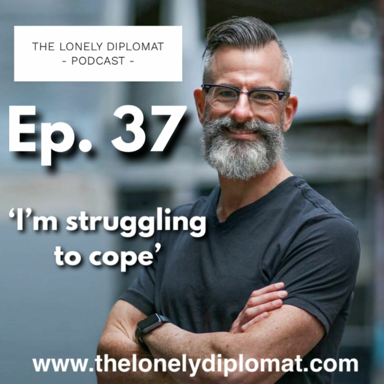 Ep. 37 - 'I'm struggling to cope'