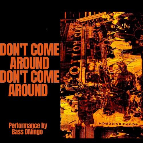 Don't Come Around(BQE)