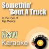 Somethin' 'Bout A Truck (As Made Famous By Kip Moore) [Karaoke Version]