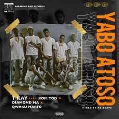 T Kay Ft Kofi Tod,Diamond MA & Khay Wayne - Yab) Atoso
