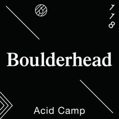 Acid Camp Vol. 118 — Boulderhead