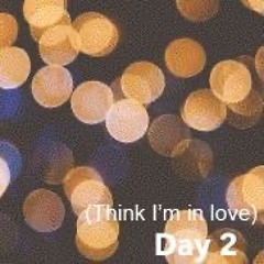 Day 2(Think Im In Love) Prod.nxire