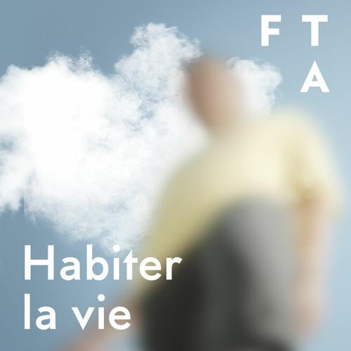 Habiter la vie | FTA 2020